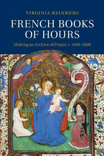 French Books of Hours: Making an Archive of Prayer, c.1400-1600 (Paperback)