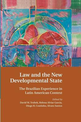 Law and the New Developmental State: The Brazilian Experience in Latin American Context (Paperback)