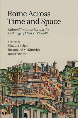 Rome across Time and Space: Cultural Transmission and the Exchange of Ideas, c.500-1400 (Paperback)