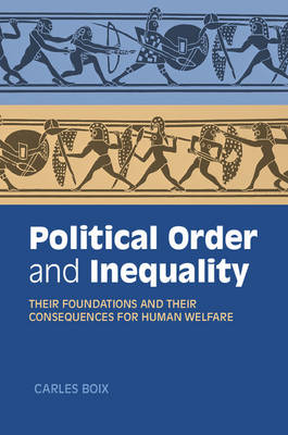 Political Order and Inequality: Their Foundations and their Consequences for Human Welfare - Cambridge Studies in Comparative Politics (Paperback)