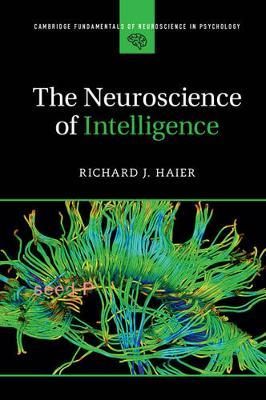 Cambridge Fundamentals of Neuroscience in Psychology: The Neuroscience of Intelligence (Paperback)
