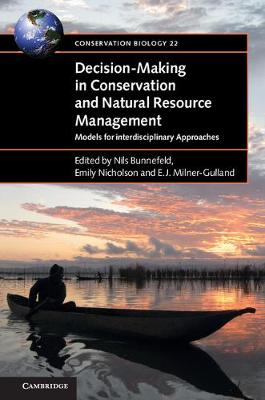 Decision-Making in Conservation and Natural Resource Management: Models for Interdisciplinary Approaches - Conservation Biology (Paperback)