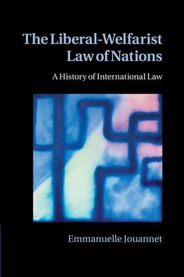 The Liberal-Welfarist Law of Nations: A History of International Law (Paperback)