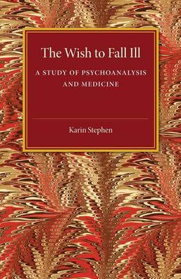 The Wish to Fall Ill: A Study of Psychoanalysis and Medicine (Paperback)
