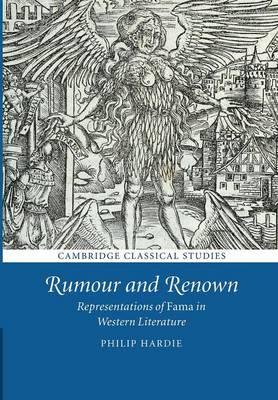 Rumour and Renown: Representations of Fama in Western Literature - Cambridge Classical Studies (Paperback)