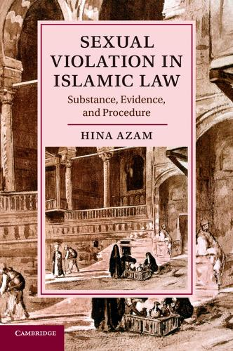 Sexual Violation in Islamic Law: Substance, Evidence, and Procedure - Cambridge Studies in Islamic Civilization (Paperback)
