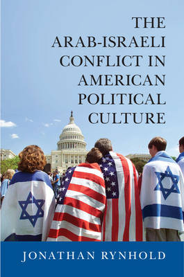 The Arab-Israeli Conflict in American Political Culture (Paperback)