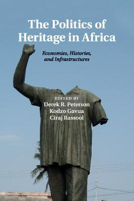 The Politics of Heritage in Africa: Economies, Histories, and Infrastructures - The International African Library 48 (Paperback)
