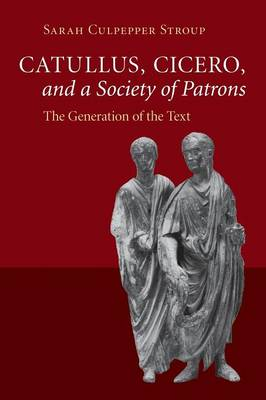 Catullus, Cicero, and a Society of Patrons: The Generation of the Text (Paperback)