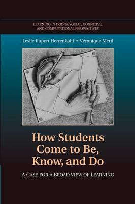 How Students Come to Be, Know, and Do: A Case for a Broad View of Learning - Learning in Doing: Social, Cognitive and Computational Perspectives (Paperback)
