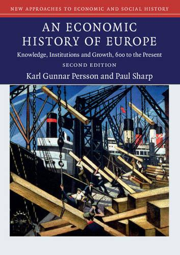 An Economic History of Europe: Knowledge, Institutions and Growth, 600 to the Present - New Approaches to Economic and Social History (Paperback)