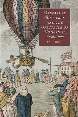 Literature, Commerce, and the Spectacle of Modernity, 1750-1800 - Cambridge Studies in Romanticism 92 (Paperback)