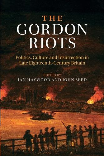 The Gordon Riots: Politics, Culture and Insurrection in Late Eighteenth-Century Britain (Paperback)