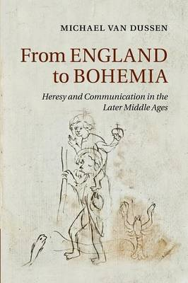 Cambridge Studies in Medieval Literature: From England to Bohemia: Heresy and Communication in the Later Middle Ages Series Number 86 (Paperback)