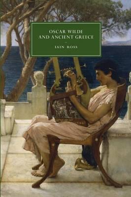 Oscar Wilde and Ancient Greece - Cambridge Studies in Nineteenth-Century Literature & Culture 82 (Paperback)