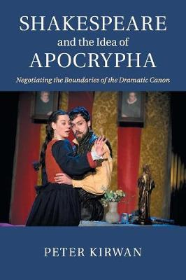 Shakespeare and the Idea of Apocrypha: Negotiating the Boundaries of the Dramatic Canon (Paperback)