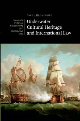 Cambridge Studies in International and Comparative Law: Underwater Cultural Heritage and International Law Series Number 101 (Paperback)