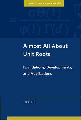 Almost All about Unit Roots: Foundations, Developments, and Applications - Themes in Modern Econometrics (Paperback)