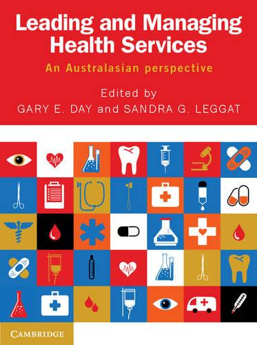 Leading and Managing Health Services: An Australasian Perspective (Paperback)