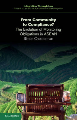 Integration through Law:The Role of Law and the Rule of Law in ASEAN Integration: From Community to Compliance?: The Evolution of Monitoring Obligations in ASEAN Series Number 2 (Paperback)