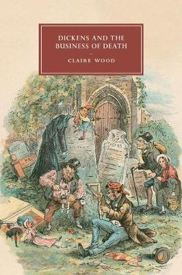 Dickens and the Business of Death - Cambridge Studies in Nineteenth-Century Literature & Culture 98 (Paperback)