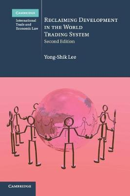 Cambridge International Trade and Economic Law: Reclaiming Development in the World Trading System Series Number 26 (Paperback)
