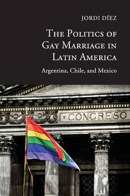 The Politics of Gay Marriage in Latin America: Argentina, Chile, and Mexico (Paperback)