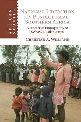 Cover African Studies: National Liberation in Postcolonial Southern Africa: A Historical Ethnography of SWAPO's Exile Camps Series Number 136
