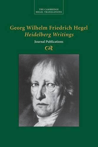 Georg Wilhelm Friedrich Hegel: Heidelberg Writings: Journal Publications - Cambridge Hegel Translations (Paperback)