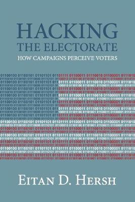 Hacking the Electorate: How Campaigns Perceive Voters (Paperback)