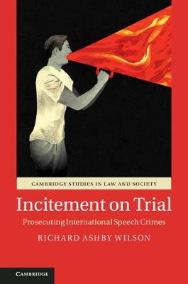 Cambridge Studies in Law and Society: Incitement on Trial: Prosecuting International Speech Crimes (Paperback)