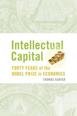 Intellectual Capital: Forty Years of the Nobel Prize in Economics (Paperback)