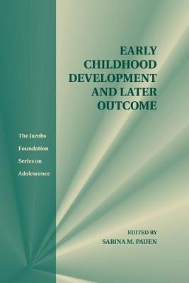 The Jacobs Foundation Series on Adolescence: Early Childhood Development and Later Outcome (Paperback)
