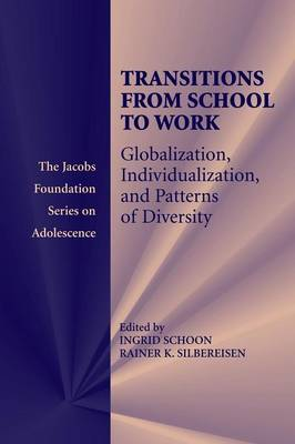 Transitions from School to Work: Globalization, Individualization, and Patterns of Diversity - The Jacobs Foundation Series on Adolescence (Paperback)