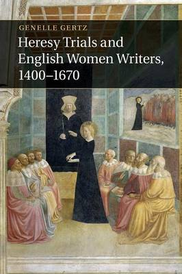 Heresy Trials and English Women Writers, 1400-1670 (Paperback)
