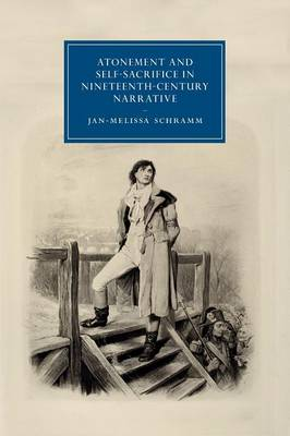 Cambridge Studies in Nineteenth-Century Literature and Culture: Atonement and Self-Sacrifice in Nineteenth-Century Narrative Series Number 80 (Paperback)