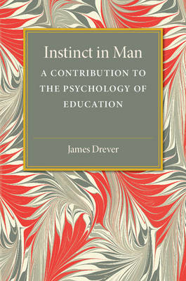 Instinct in Man: A Contribution to the Psychology of Education (Paperback)