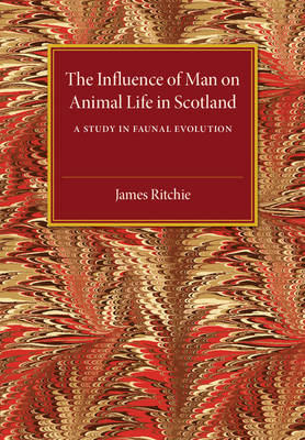 The Influence of Man on Animal Life in Scotland: A Study in Faunal Evolution (Paperback)