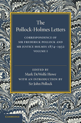 The Pollock-Holmes Letters: Volume 1: Correspondence of Sir Frederick Pollock and Mr Justice Holmes 1874-1932 (Paperback)