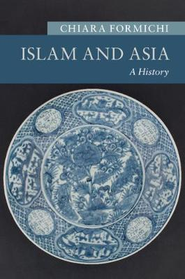 Islam and Asia: A History - New Approaches to Asian History (Paperback)