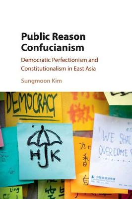 Cover Public Reason Confucianism: Democratic Perfectionism and Constitutionalism in East Asia