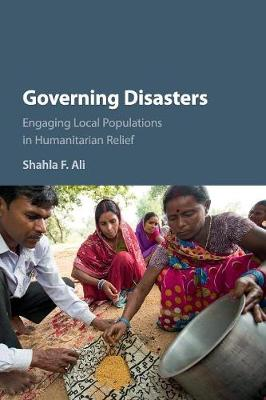 Governing Disasters: Engaging Local Populations in Humanitarian Relief (Paperback)