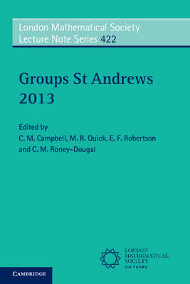Groups St Andrews 2013 - London Mathematical Society Lecture Note Series 422 (Paperback)