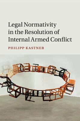 Legal Normativity in the Resolution of Internal Armed Conflict (Paperback)