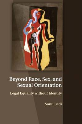 Beyond Race, Sex, and Sexual Orientation: Legal Equality without Identity (Paperback)