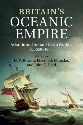 Britain's Oceanic Empire: Atlantic and Indian Ocean Worlds, c.1550-1850 (Paperback)