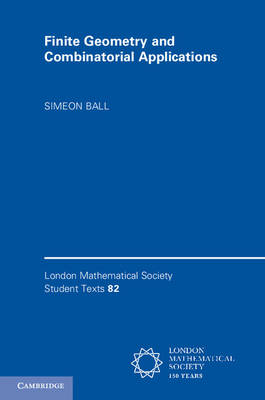 London Mathematical Society Student Texts: Finite Geometry and Combinatorial Applications Series Number 82 (Paperback)