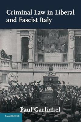 Criminal Law in Liberal and Fascist Italy - Studies in Legal History (Paperback)