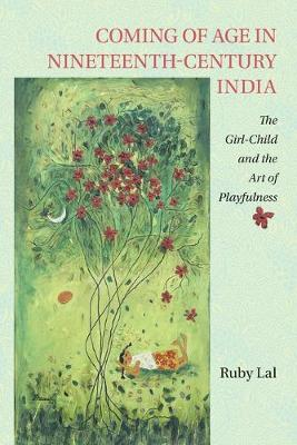 Coming of Age in Nineteenth-Century India: The Girl-Child and the Art of Playfulness (Paperback)