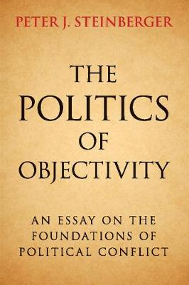 The Politics of Objectivity: An Essay on the Foundations of Political Conflict (Paperback)